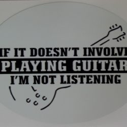 IF IT DOESNT INVOLVE PLAYING GUITAR, IM NOT LISTENING! Decal / Sticker